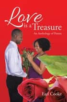 Love Is a Treasure - An Anthology of Poems eBook by Earl Cooke