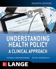 Understanding Health Policy: A Clinical Approach, Seventh Edition ebook by Thomas Bodenheimer,Kevin Grumbach
