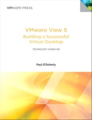 VMware View 5 - Building a Successful Virtual Desktop ebook by Paul O'Doherty