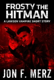 Frosty The Hitman: A Lawson Vampire Short Story ebook by Jon F. Merz