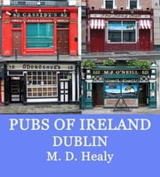 Pubs of Ireland Dublin ebook by M. D. Healy