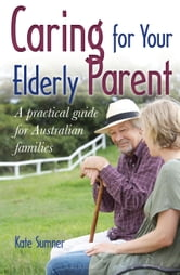 Caring for Your Elderly Parent ebook by Kate Sumner