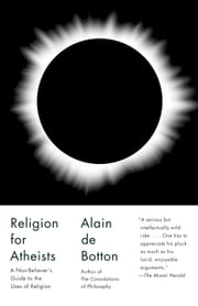 Religion for Atheists - A Non-believer's Guide to the Uses of Religion ebook by Alain De Botton