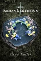 The Roman Centurion ebook by Drew Fuller