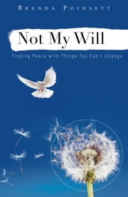 Not My Will - Finding Peace with Things You Can't Change ebook by Brenda Poinsett