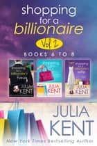Shopping for a Billionaire Boxed Set (Books 6-8) ebook by