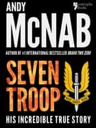 Seven Troop: The incredible true SAS story ebook by Andy McNab