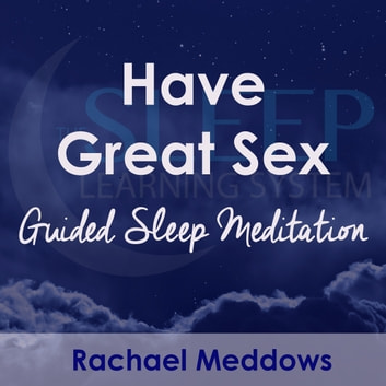 Have Great Sex, Guided Sleep Meditation audiobook by Joel Thielke