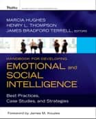 Handbook for Developing Emotional and Social Intelligence - Best Practices, Case Studies, and Strategies ebook by Marcia Hughes, Henry L. Thompson Ph.D., James Bradford Terrell