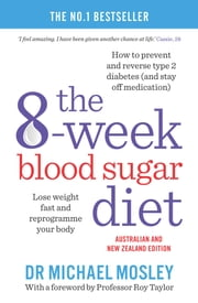 The 8-Week Blood Sugar Diet - Lose Weight Fast and Reprogram Your Body for Life ebook by Dr Dr Michael Mosley