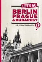 Let's Go Berlin, Prague & Budapest ebook by Harvard Student Agencies, Inc.