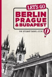 Let's Go Berlin, Prague & Budapest - The Student Travel Guide ebook by Harvard Student Agencies, Inc.