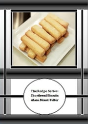 The Recipe Series: Shortbread Biscuits ebook by Alana Monet-Telfer