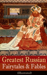 Greatest Russian Fairytales & Fables (Illustrated) - Over 125 Stories Including Picture Tales for Children, Old Peter's Russian Tales, Muscovite Folk Tales for Adults and Others (Annotated Edition) ebook by Valery Carrick,W. R. S. Ralston,Nisbat Bain,Arthur Ransome,Edmund Dulac,Robert Reynolds Steele,Robert Reynolds Steele,Edmund Dulac,J. R. de Rosciszewski,C. M. Bain,Dmitri Mitrokhin