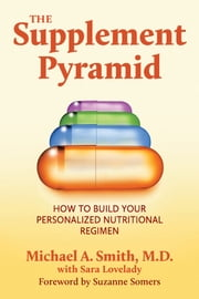 The Supplement Pyramid ebook by Michael A Smith MD,Sara Lovelady