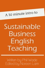 A 10 minute intro to Sustainable Business English Teaching ebook by Phil Wade