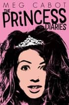 The Princess Diaries 1: The Princess Diaries ebook by Meg Cabot