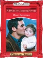 A Bride For Jackson Powers (Mills & Boon Desire) ebook by Dixie Browning