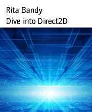 Dive into Direct2D ebook by Rita Bandy