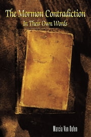 The Mormon Contradiction: - In Their Own Words ebook by Marcia Van Outen
