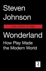 Wonderland - How Play Made the Modern World ebook by Steven Johnson