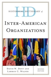 Historical Dictionary of Inter-American Organizations ebook by David W. Dent,Larman C. Wilson