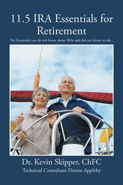 11.5 IRA Essentials for Retirement - The Essentials you do not know about IRAs and did not know to ask... ebook by Dr. Kevin Skipper, ChFC