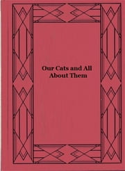 Our Cats and All About Them - Their Varieties, Habits, and Management; and for Show, the Standard of Excellence and Beauty; Described and Pictured ebook by Harrison Weir