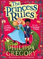 The Princess Rules ebook by Philippa Gregory, Chris Chatterton