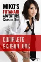 Miko's Futanari Adventure: Complete Season One ebook by Jackie Cummings