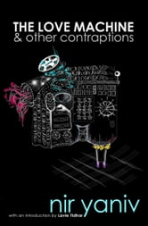 The Love Machine & other contraptions ebook by Nir Yaniv