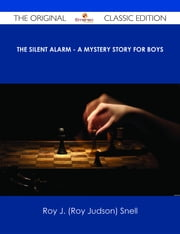 The Silent Alarm - A Mystery Story for Boys - The Original Classic Edition ebook by Roy J. (Roy Judson) Snell