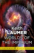 Worlds of the Imperium ebook by Keith Laumer