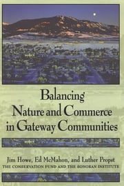 Balancing Nature and Commerce in Gateway Communities ebook by Jim Howe,Edward T. McMahon,Luther Propst
