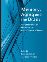 Memory, Aging and the Brain - A Festschrift in Honour of Lars-Göran Nilsson ebook by Lars Bäckman,Lars Nyberg