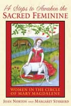 14 Steps to Awaken the Sacred Feminine: Women in the Circle of Mary Magdalene ebook by Joan Norton,Margaret Starbird