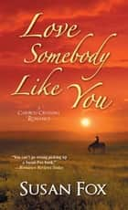 Love Somebody Like You ebook by Susan Fox