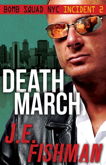 Death March - Bomb Squad NYC: Incident 2 ebook by J.E. Fishman