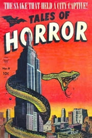 Tales of Horror, Volume 8, The Snake that Held a City Captive! ebook by Yojimbo Press LLC, Toby / Minoan