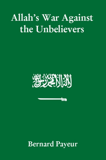 Allah's War Against the Unbelievers ebook by Bernard Payeur