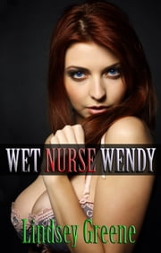 Wet Nurse Wendy ebook by Lindsey Greene