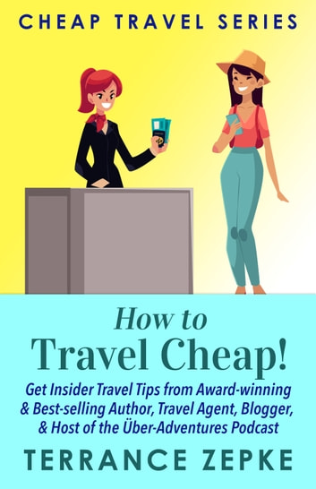 How to Travel Cheap! (Cheap Travel Series) ebook by Terrance Zepke