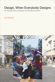 Design, When Everybody Designs - An Introduction to Design for Social Innovation ebook by Ezio Manzini, Rachel Coad