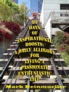 81 Days of Inspirational Boosts: A Daily Allegory for Living a Passionate Enthusiastic Life ebook by Mark Reinmueller