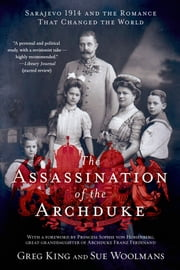 The Assassination of the Archduke - Sarajevo 1914 and the Romance That Changed the World ebook by Greg King,Sue Woolmans