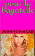 pour la bagatelle ebook by jeanne marais