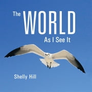 The World As I See It ebook by Shelly Hill