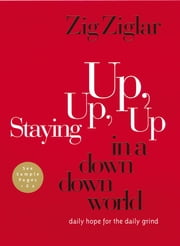 Staying Up, Up, Up in a Down, Down World - Daily Hope for the Daily Grind ebook by Zig Ziglar
