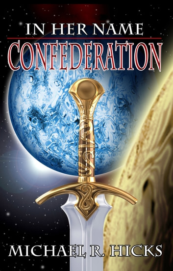 Confederation (In Her Name, Book 5) ebook by Michael R. Hicks