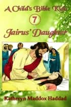 Jairus' Daughter - A Child's Bible Kids, #7 ebook by Katheryn Maddox Haddad